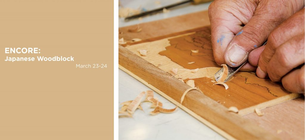 ENCORE: Japanese Woodblock Workshop. March 23rd and 24th