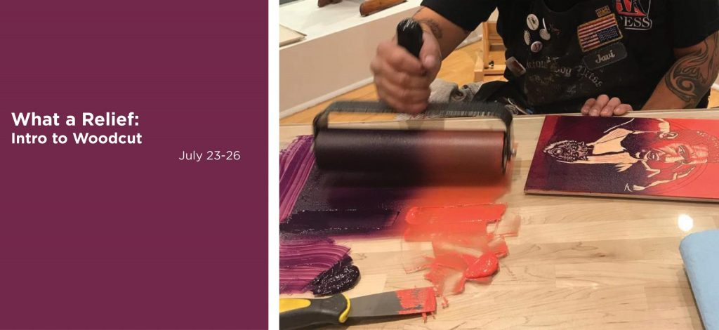 What a relief, intro to woodcut workshop, July 23 thru 26