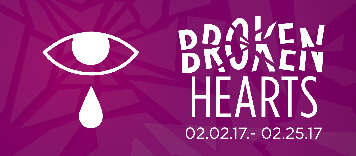 Broken Hearts gallery graphic. February 2nd, 2017 thru February 25th, 2017