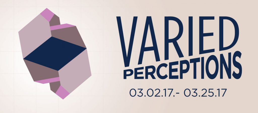 Varied Perceptions gallery graphic. March 2nd, 2017 thru March 25th, 2017