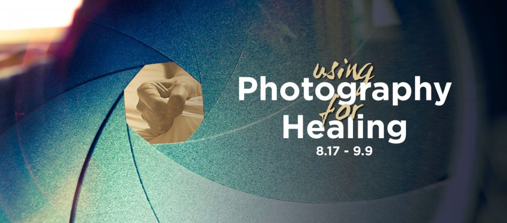 Using Photography for Healing gallery graphic. August 17th thru September 9th