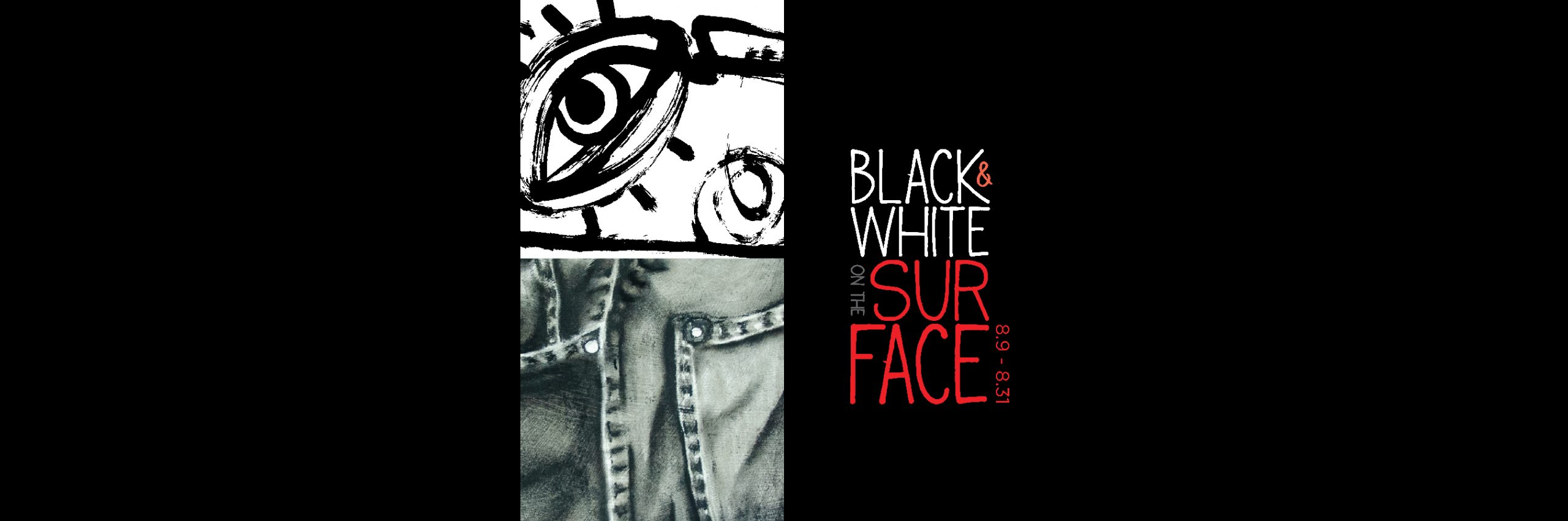 Black & White on the Surface, gallery graphic. August 9th thru August 31st