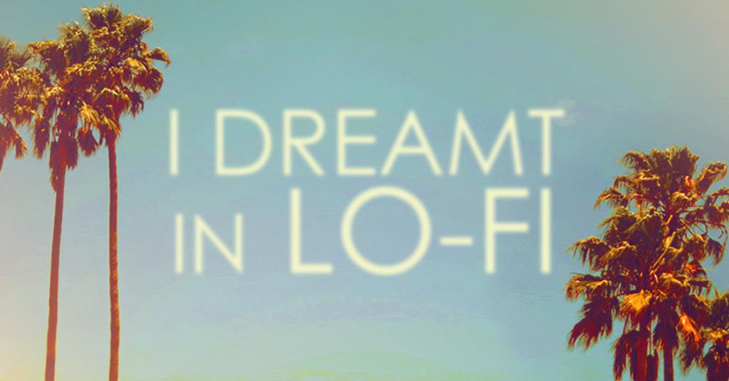 I Dreamt in Lo-Fi gallery graphic