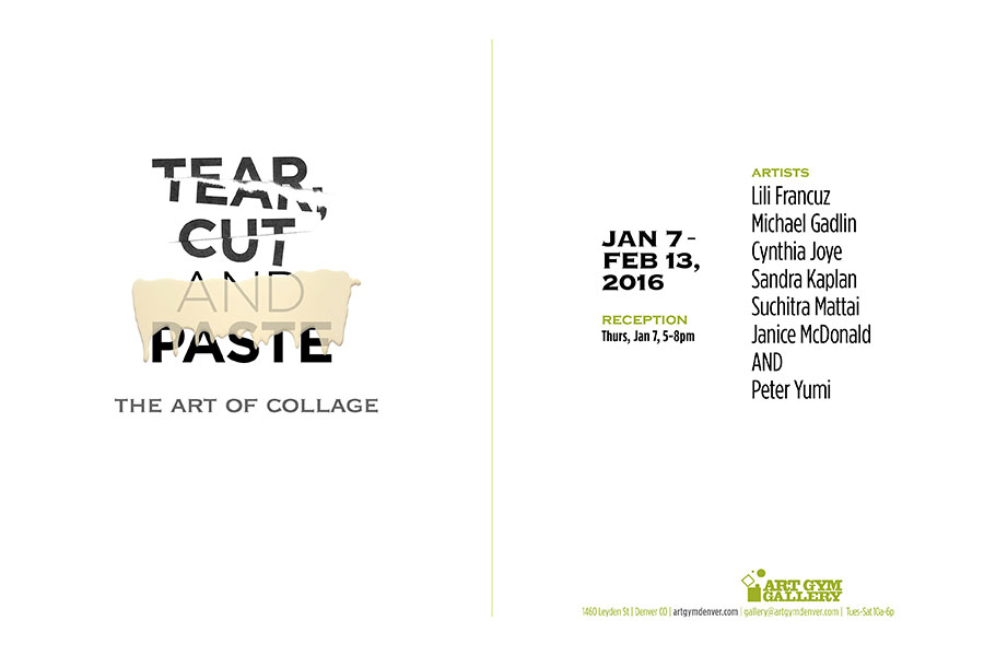 Tear, Cut and Paste, the art of collage. January 7th thru February 13th 2016. Artists: Lili Francuz, Michael Gadlin, Cynthia Joye, Sandra Kaplan, Suchitra Mattai, Janice McDonald and Peter Yumi.