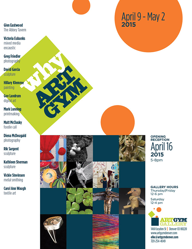 Why Art Gym gallery graphic. April 9th thru May 2nd, 2015. Opening Reception April 16th, 2015 from 5 to 8pm
