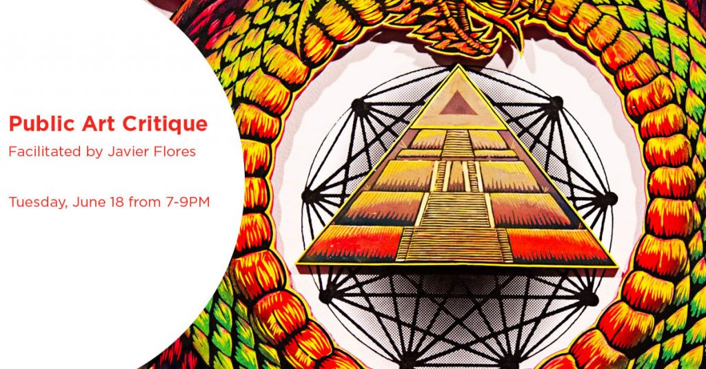 Public Art Critique facilitated by Javier Flores, Tuesday, June 18 from 7-9PM