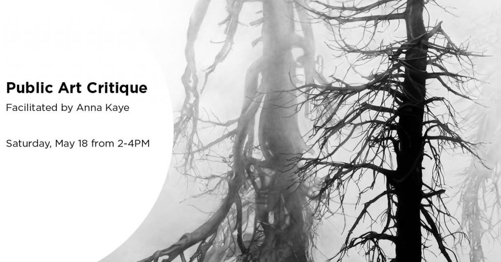 Public Art Critique facilitated by Anna Kaye, Saturday, May 18 from 2-4PM