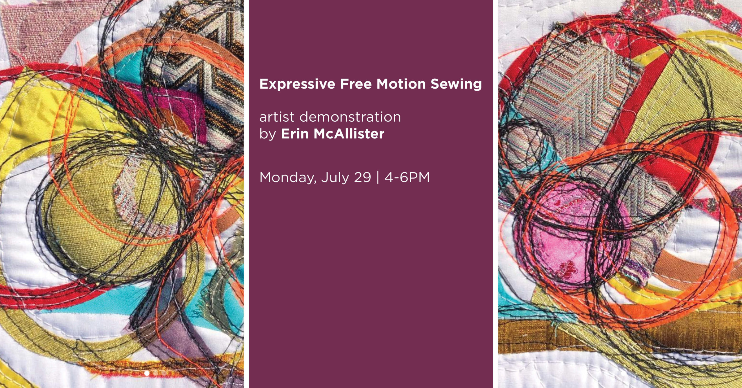 Expressive Free Motion Sewing gallery graphic. Artist demonstration by Erin McAllister. Monday, July 29th, 4 to 6pm.