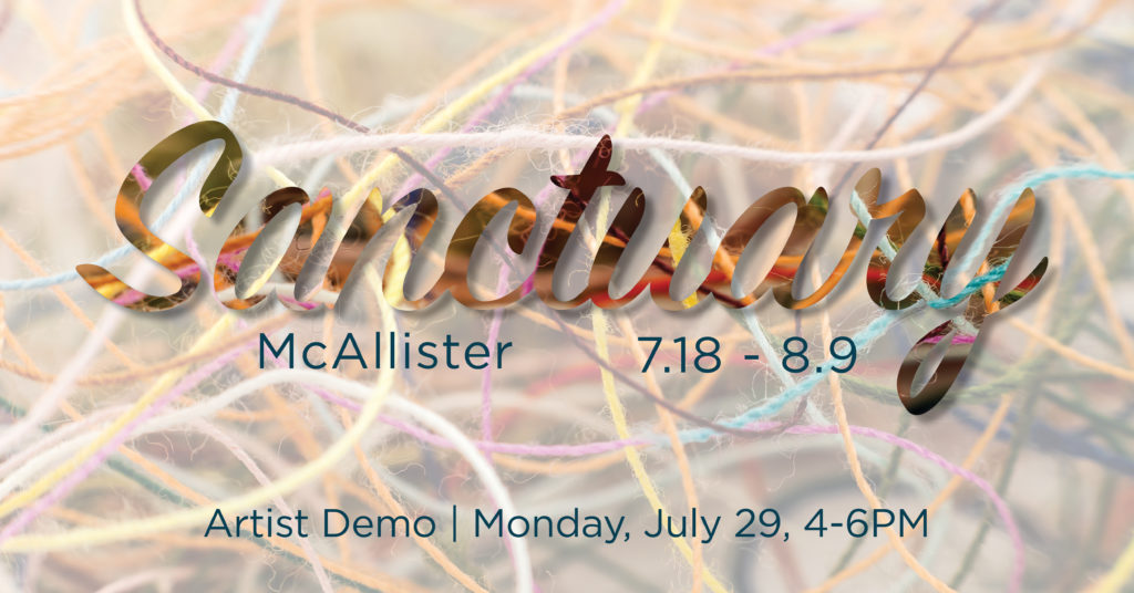 Sanctuary by McAllister gallery graphic. July 18th thru August 9th. Artist demo Monday, July 29th, 4 to 6pm