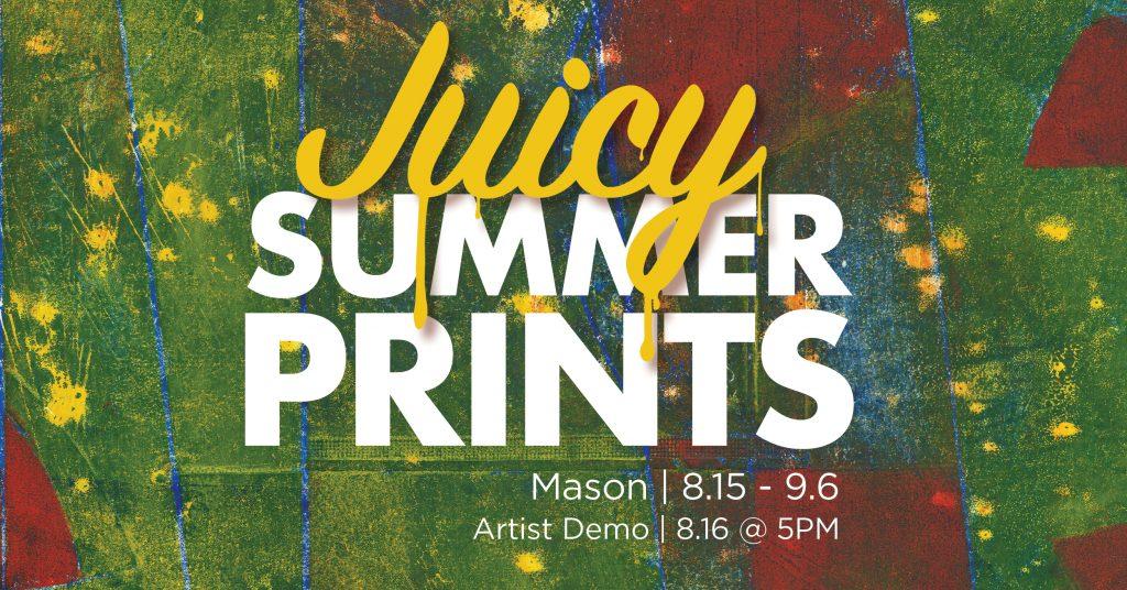 Juicy Summer Prints gallery graphic, Jon Mason, August 15 through September 6