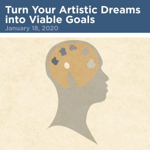 Turn Your Artistic Dreams into Viable Goals, January 18