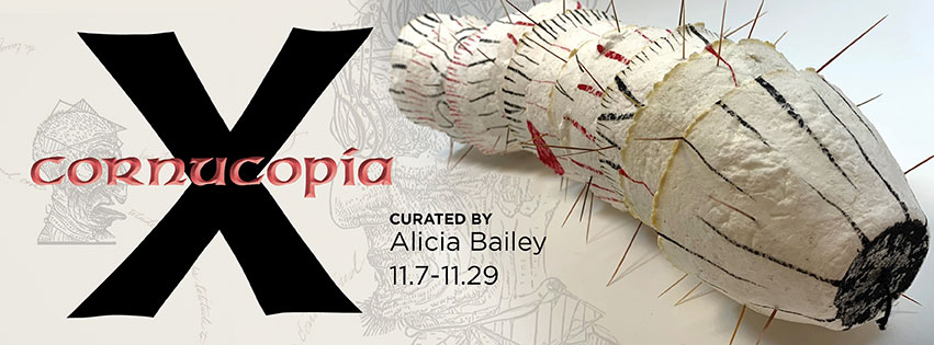 Cornucopia X, curated by Alicia Bailey, 11.7-11.29