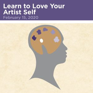 Learn to Love Your Artistic Self, February 15