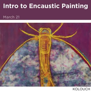 Intro to Encaustic Painting, March 21
