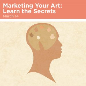 Marketing Your Art: Learn the Secrets, March 14
