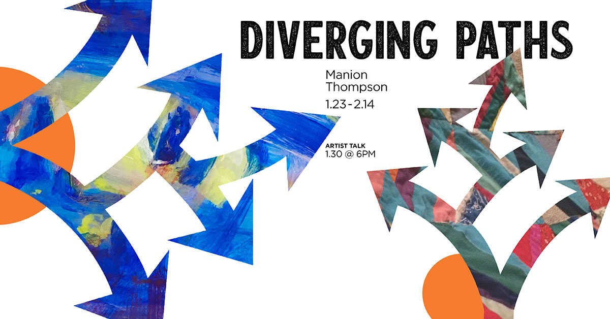 Diverging Paths with Samantha Manion and Brigitte Thompson. January 23 through February 14.