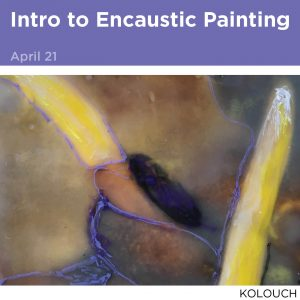 Intro to Encaustic Painting, April 21