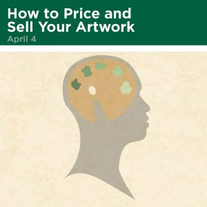 How to Price and Sell Your Artwork, April 4