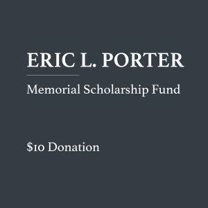 Eric Porter Memorial Scholarship Fund 10 dollar donation