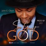 John E. Okoh - So Great God