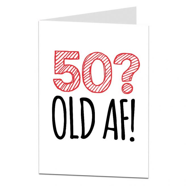 Old AF Rude 50th Birthday Card For Men Women