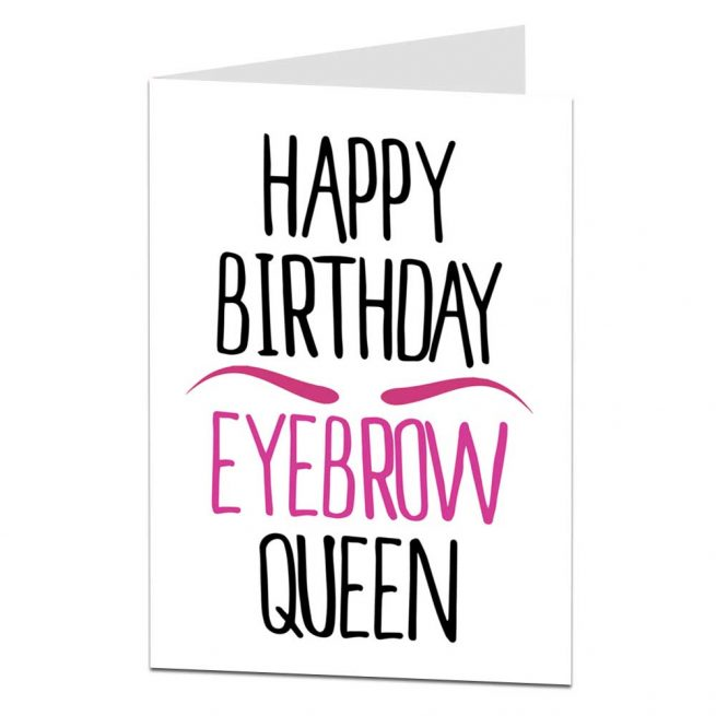 Happy Birthday Eyebrow Queen Card