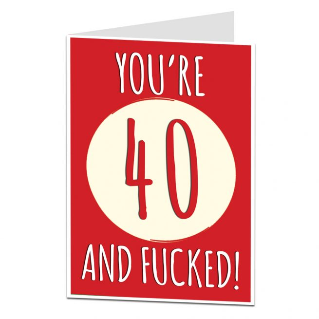 40 And Fucked Birthday Card