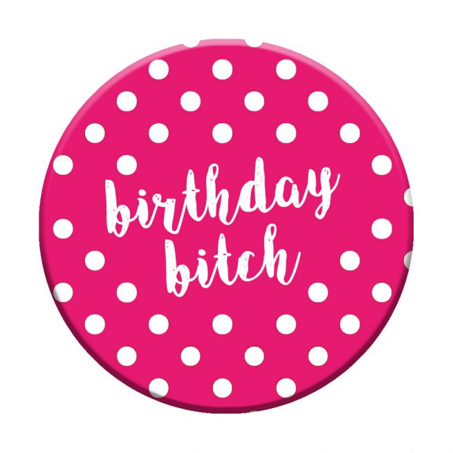 birthday bitch badge