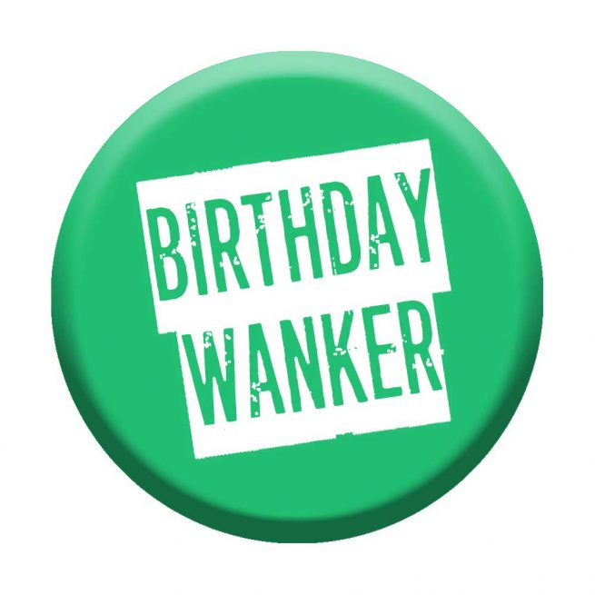 Birthday Wanker Badge