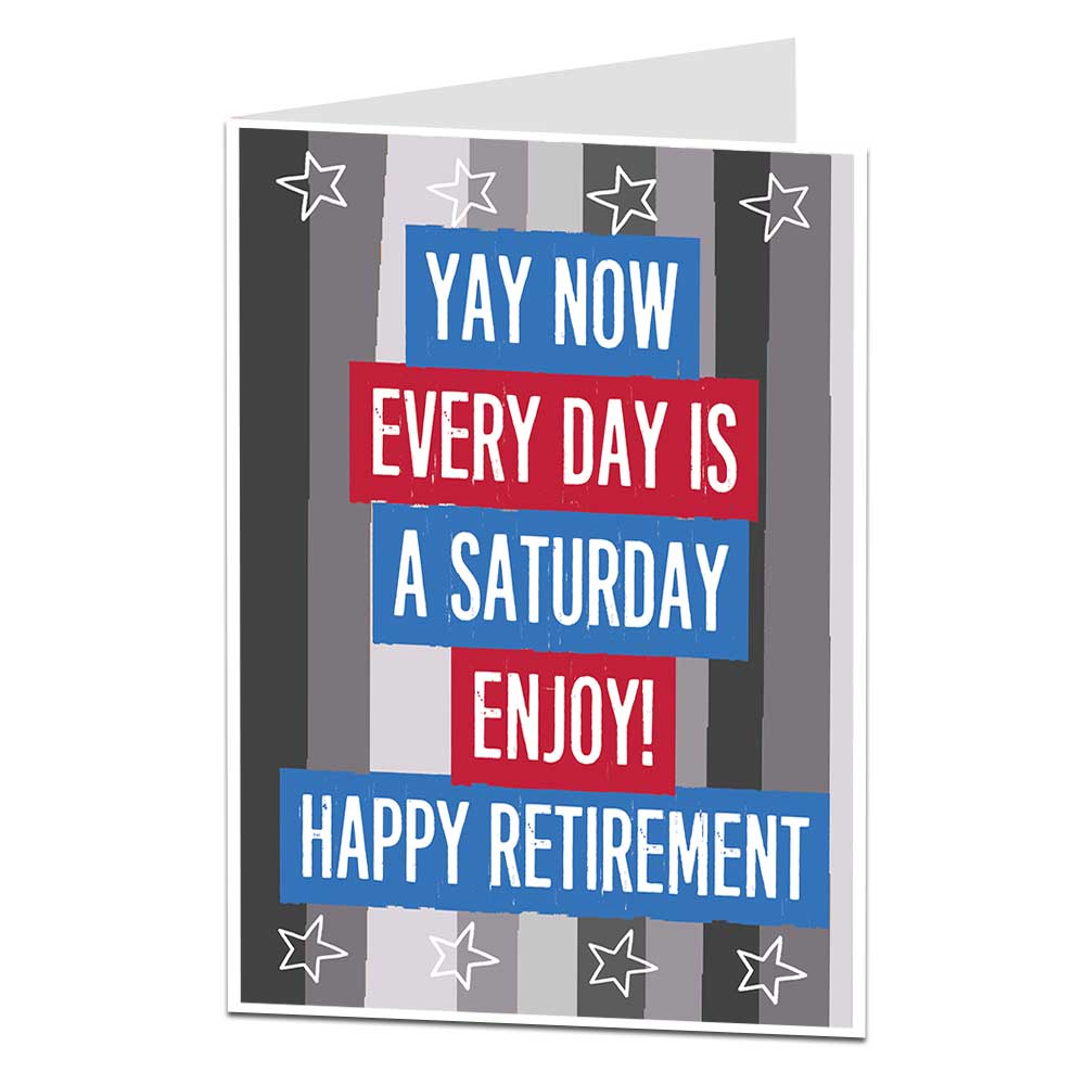 Every Day Is A Saturday Retirement Card