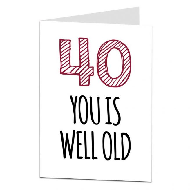 40th Birthday Card You Is Well Old