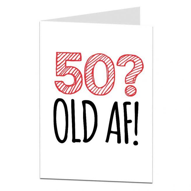 Old AF Rude 50th Birthday Card For Men Women