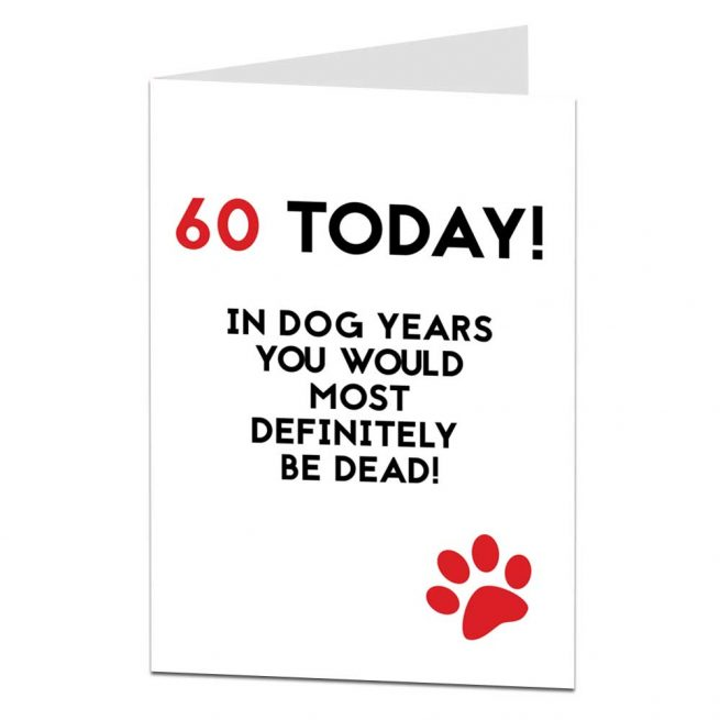 Funny 60th Birthday Card In Dog Years You Would Most Definitely Be Dead