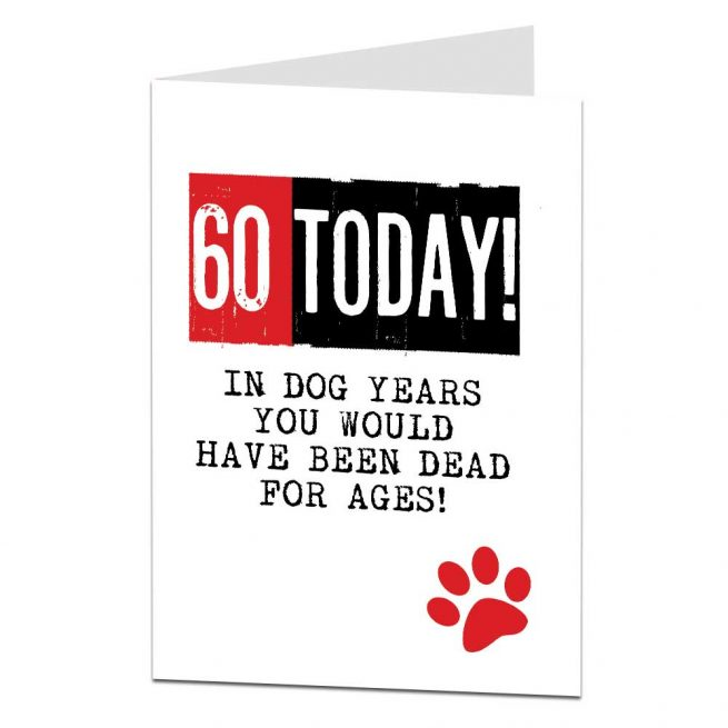 60 Today Birthday Card In Dog Years You Would Have Been Dead For Ages