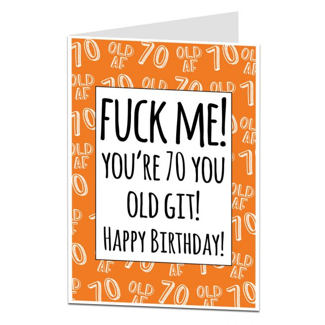 70th Birthday Card Fuck Me You Old Git