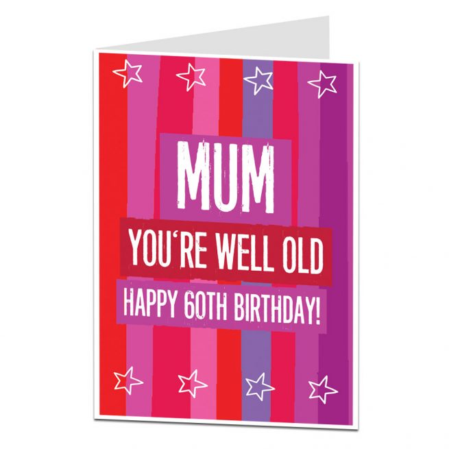 Funny Happy 60th Birthday Card For Mum Well Old