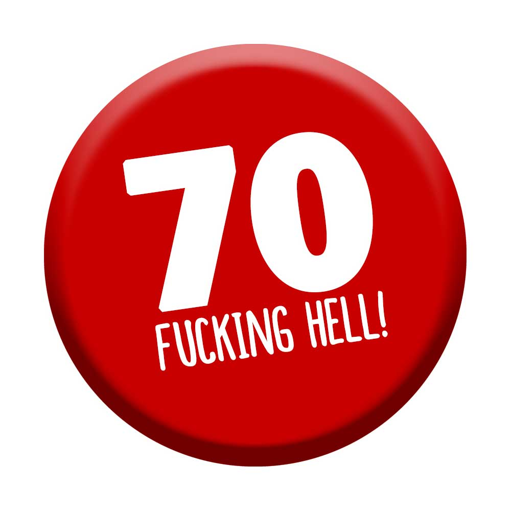funny 70th birthday badge