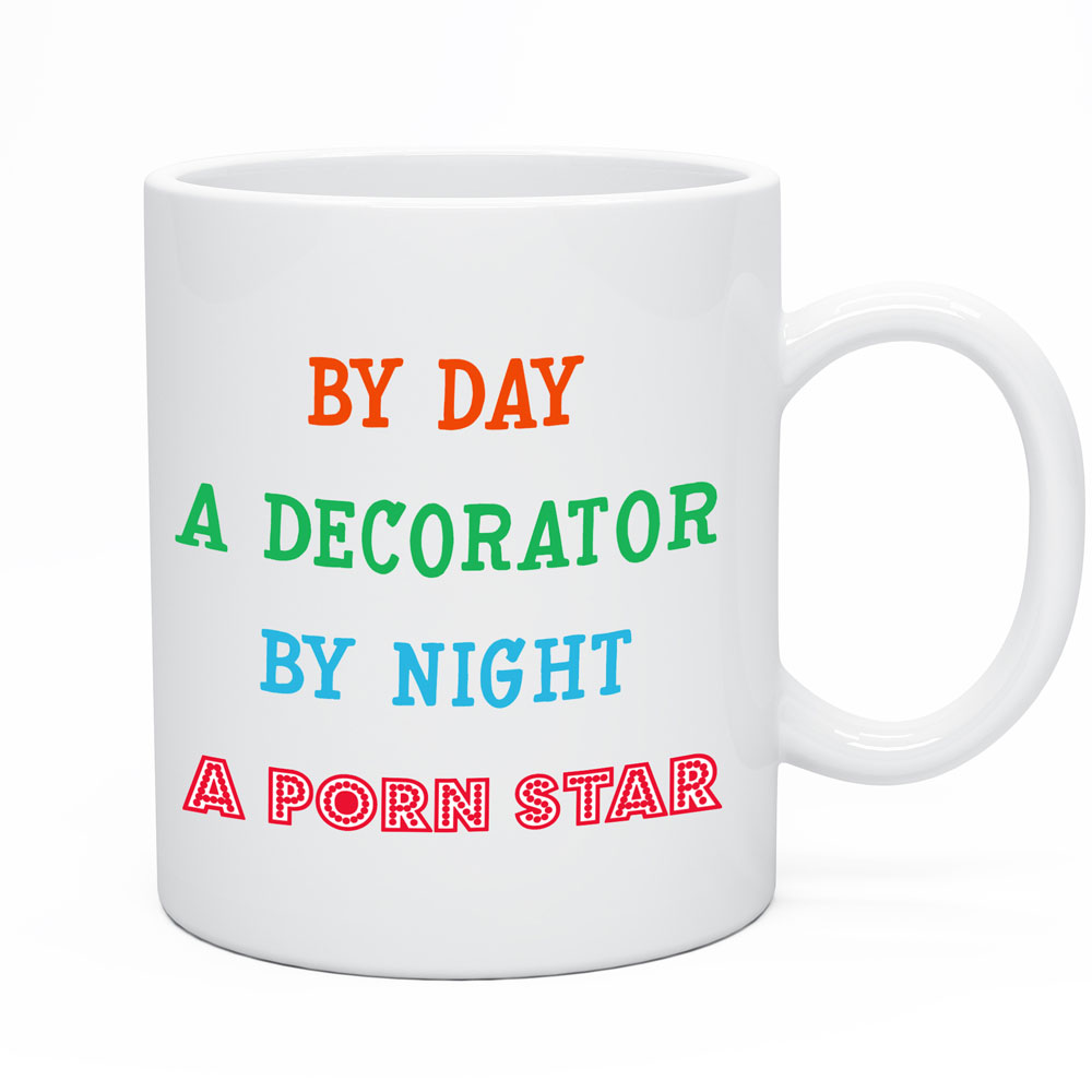 By Day A Decorator By Night A Porn Star Funny Joke Mug