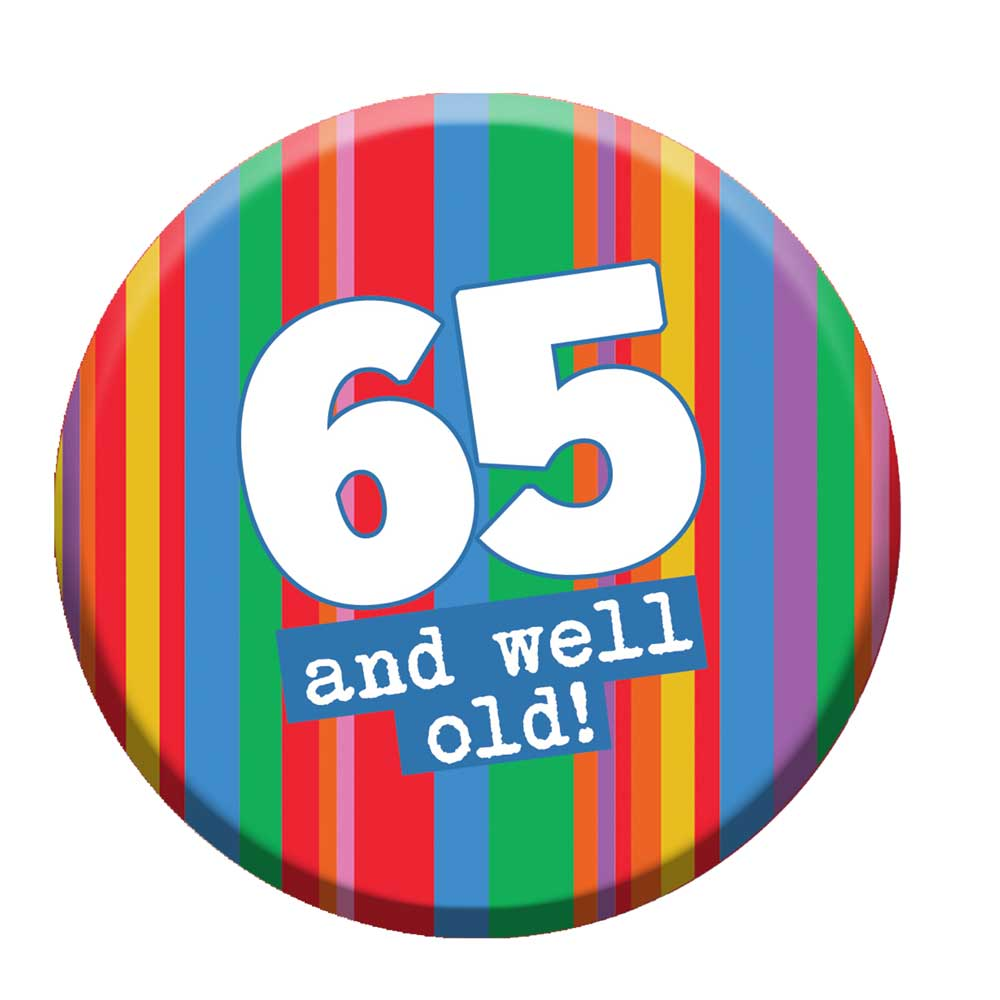 65 Well Old Birthday Badge - Cheeky 65th Birthday Gift