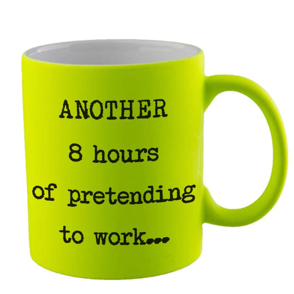 "Fluorescent UV Yellow ""Another 8 Hours of Pretending to Work"" Mug"