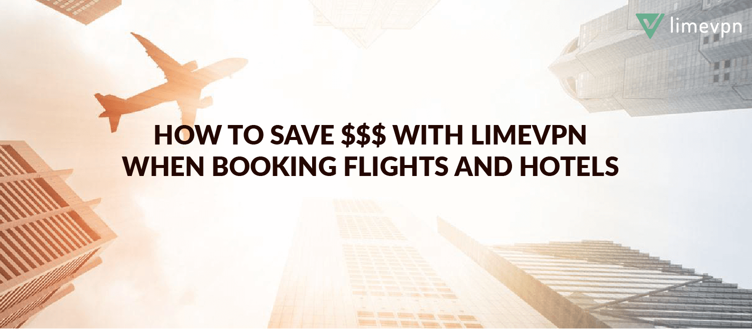 save with limevpn while booking flights and tickets