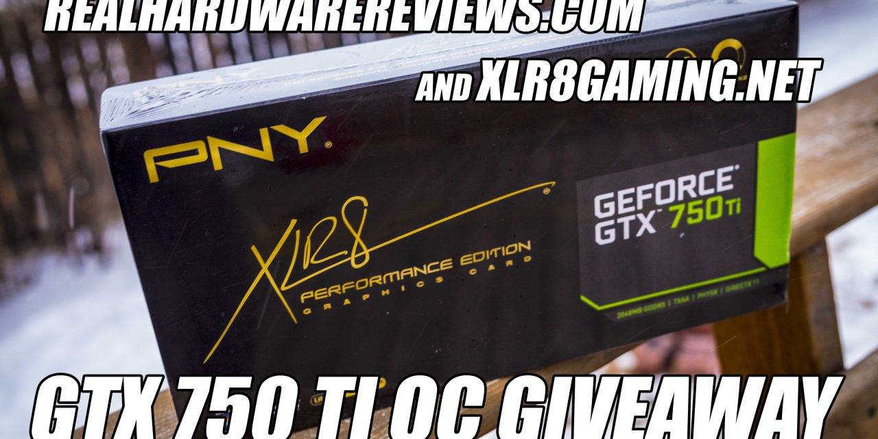 Realhardwarereviews.com and XLR8gaming.net GTX 750 Giveaway