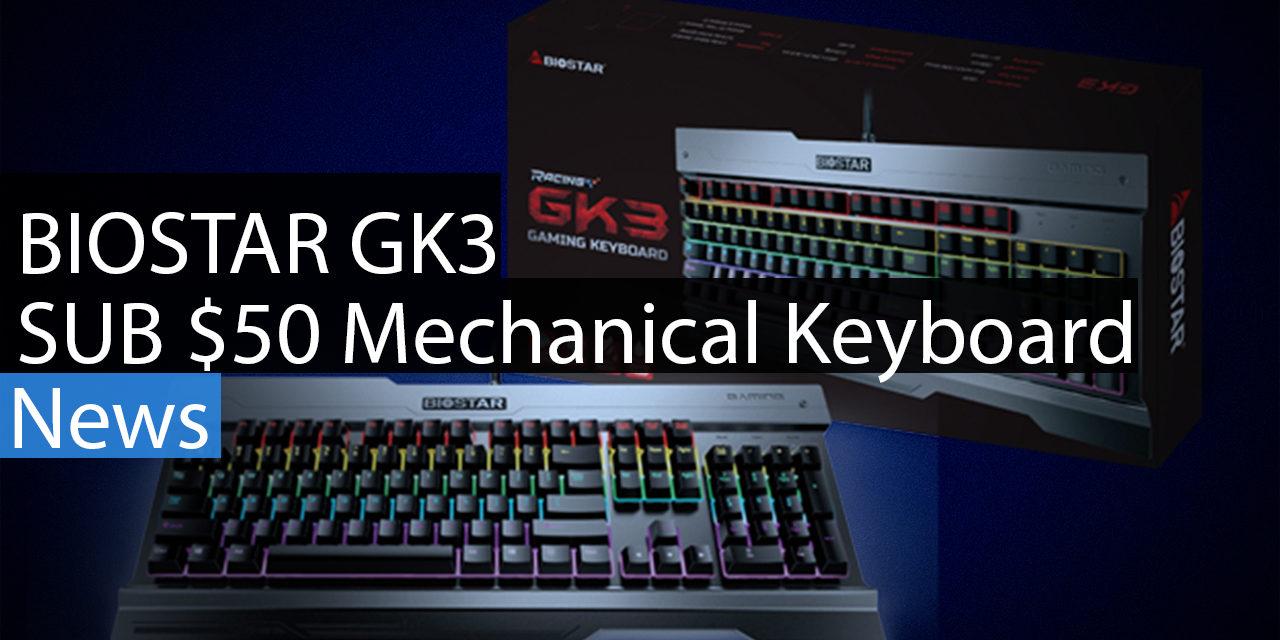 Biostar Releases GK3 Sub $50 Mechanical Keyboard