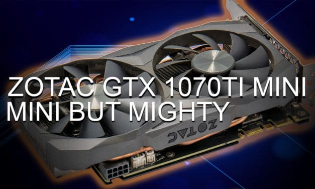 Zotac GTX 1070Ti Mini: Good things can come in small packages