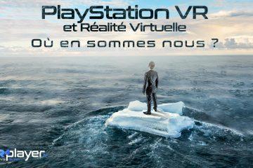 PlayStation VR et réalité virtuelle : Où en sommes nous ?