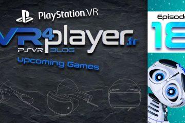 PlayStation VR : Ils arriveront bientôt sur PSVR ! Épisode 18