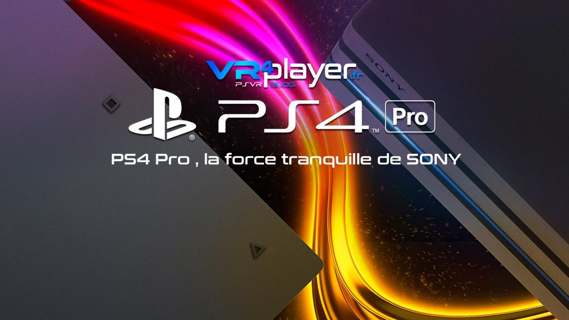 PS4 pro, la force tranquille VR4player