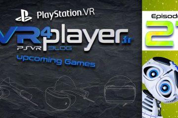 PlayStation VR, On continue ! 210 jeux en développement sur PSVR ! Épisode 21