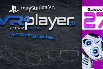 PlayStation VR : 10 nouveaux jeux pour 2018 – Épisode 27