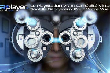 Le PlayStation VR et la Réalité Virtuelle sont-ils dangereux pour votre vue ?